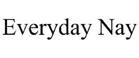 EVERYDAY NAY