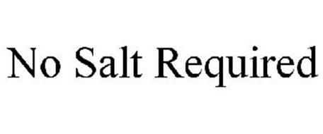 NO SALT REQUIRED