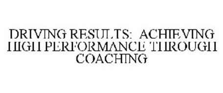 DRIVING RESULTS: ACHIEVING HIGH PERFORMANCE THROUGH COACHING