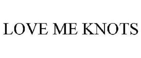 LOVE ME KNOTS