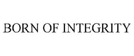 BORN OF INTEGRITY