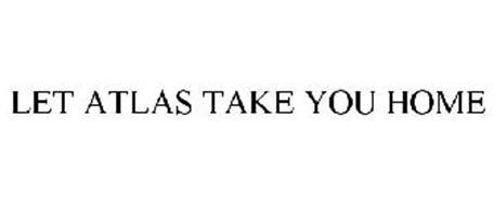 LET ATLAS TAKE YOU HOME