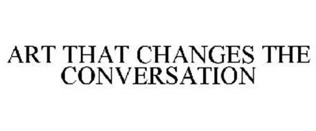 ART THAT CHANGES THE CONVERSATION