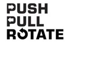 PUSH PULL ROTATE