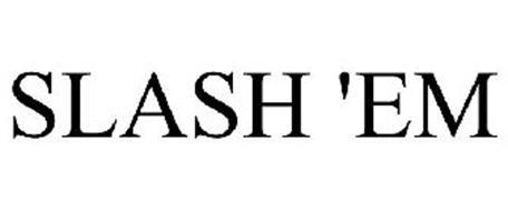 SLASH 'EM