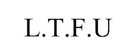 L.T.F.U