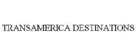 TRANSAMERICA DESTINATIONS