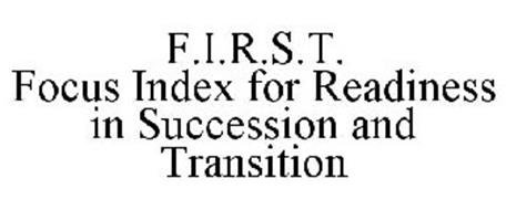 F.I.R.S.T. FOCUS INDEX FOR READINESS IN SUCCESSION AND TRANSITION
