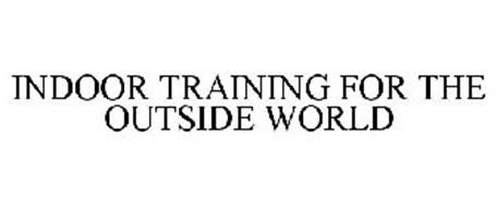 INDOOR TRAINING FOR THE OUTSIDE WORLD