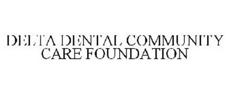 DELTA DENTAL COMMUNITY CARE FOUNDATION