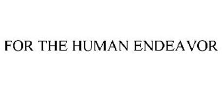 FOR THE HUMAN ENDEAVOR