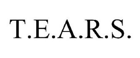 T.E.A.R.S.