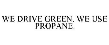 WE DRIVE GREEN. WE USE PROPANE.
