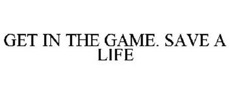 GET IN THE GAME. SAVE A LIFE