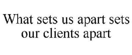 WHAT SETS US APART SETS OUR CLIENTS APART