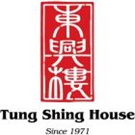 TUNG SHING HOUSE SINCE 1971