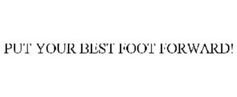 PUT YOUR BEST FOOT FORWARD!