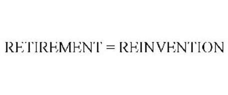RETIREMENT = REINVENTION