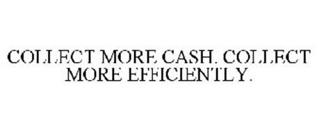 COLLECT MORE CASH. COLLECT MORE EFFICIENTLY.