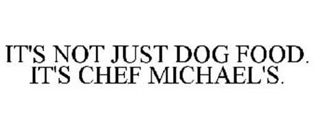 IT'S NOT JUST DOG FOOD. IT'S CHEF MICHAEL'S.