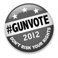 #GUNVOTE 2012 DON'T RISK YOUR RIGHTS