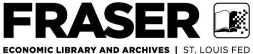 FRASER ECONOMIC LIBRARY AND ARCHIVES  |  ST. LOUIS FED
