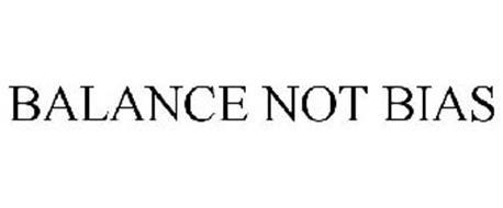 BALANCE NOT BIAS