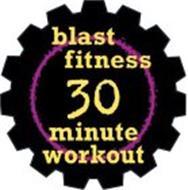 BLAST FITNESS 30 MINUTE WORKOUT