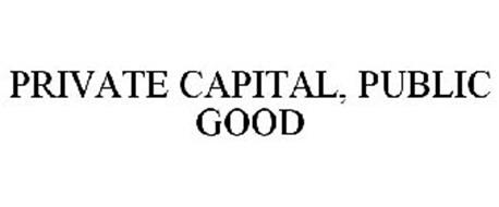 PRIVATE CAPITAL, PUBLIC GOOD