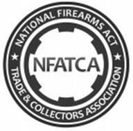 NFATCA NATIONAL FIREARMS ACT TRADE & COLLECTORS ASSOCIATION
