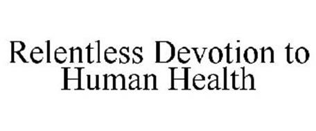 RELENTLESS DEVOTION TO HUMAN HEALTH