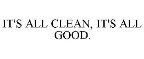 IT'S ALL CLEAN, IT'S ALL GOOD.