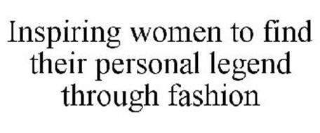 INSPIRING WOMEN TO FIND THEIR PERSONAL LEGEND THROUGH FASHION