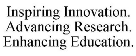 INSPIRING INNOVATION. ADVANCING RESEARCH. ENHANCING EDUCATION.