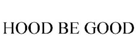 HOOD BE GOOD