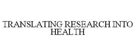 TRANSLATING RESEARCH INTO HEALTH