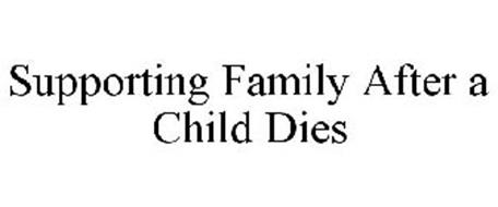 SUPPORTING FAMILY AFTER A CHILD DIES