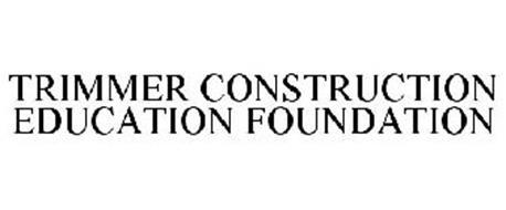 TRIMMER CONSTRUCTION EDUCATION FOUNDATION