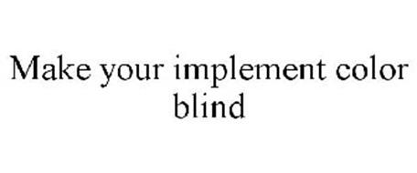 MAKE YOUR IMPLEMENT COLOR BLIND