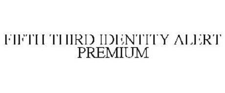 FIFTH THIRD IDENTITY ALERT PREMIUM