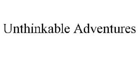 UNTHINKABLE ADVENTURES