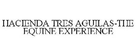HACIENDA TRES AGUILAS-THE EQUINE EXPERIENCE