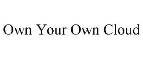 OWN YOUR OWN CLOUD