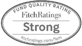 FUND QUALITY RATING FITCHRATINGS STRONG FITCHRATINGS.COM/FAM