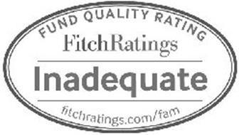 FUND QUALITY RATING FITCHRATINGS INADEQUATE FITCHRATINGS.COM/FAM