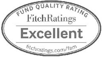 FUND QUALITY RATING FITCHRATINGS EXCELLENT FITCHRATINGS.COM/FAM