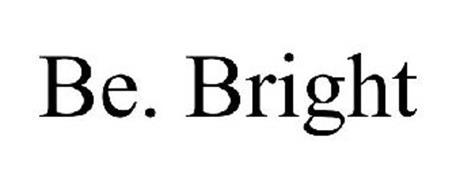 BE. BRIGHT