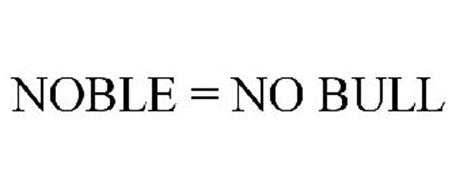 NOBLE = NO BULL