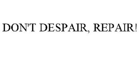 DON'T DESPAIR, REPAIR!