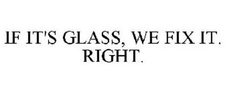 IF IT'S GLASS, WE FIX IT. RIGHT.
